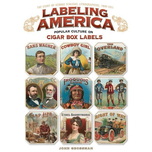 Labeling America: Cigar Box Designs by John Grossman
